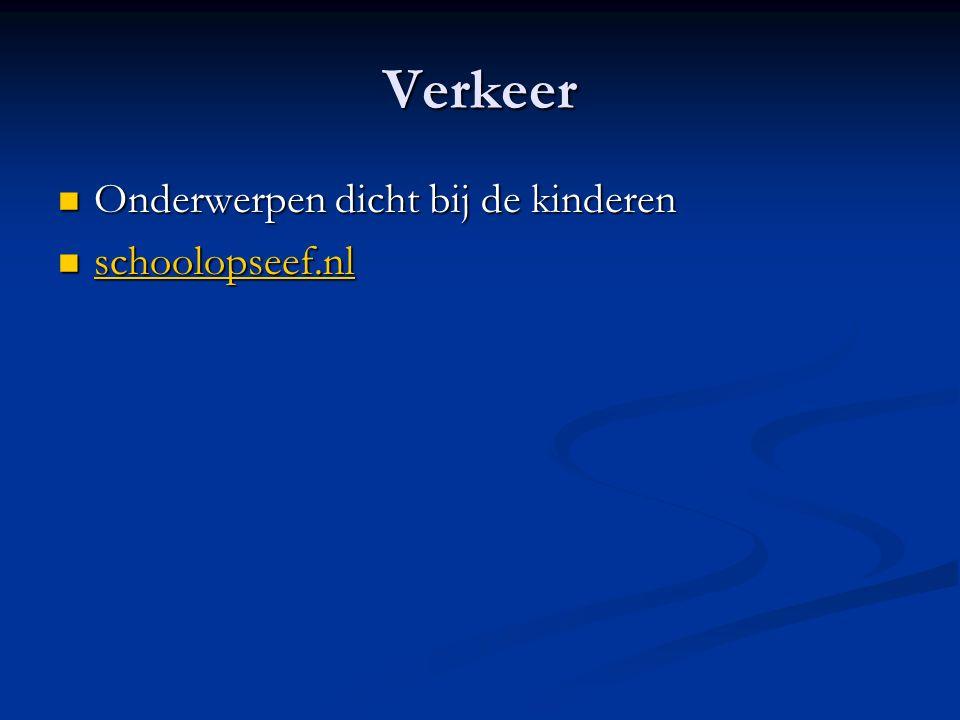 Verkeer Onderwerpen dicht bij de kinderen Onderwerpen dicht bij de kinderen schoolopseef.nl schoolopseef.nl schoolopseef.nl