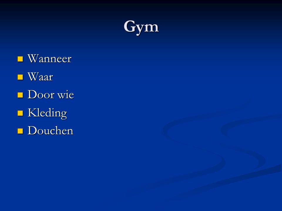 Gym Wanneer Wanneer Waar Waar Door wie Door wie Kleding Kleding Douchen Douchen