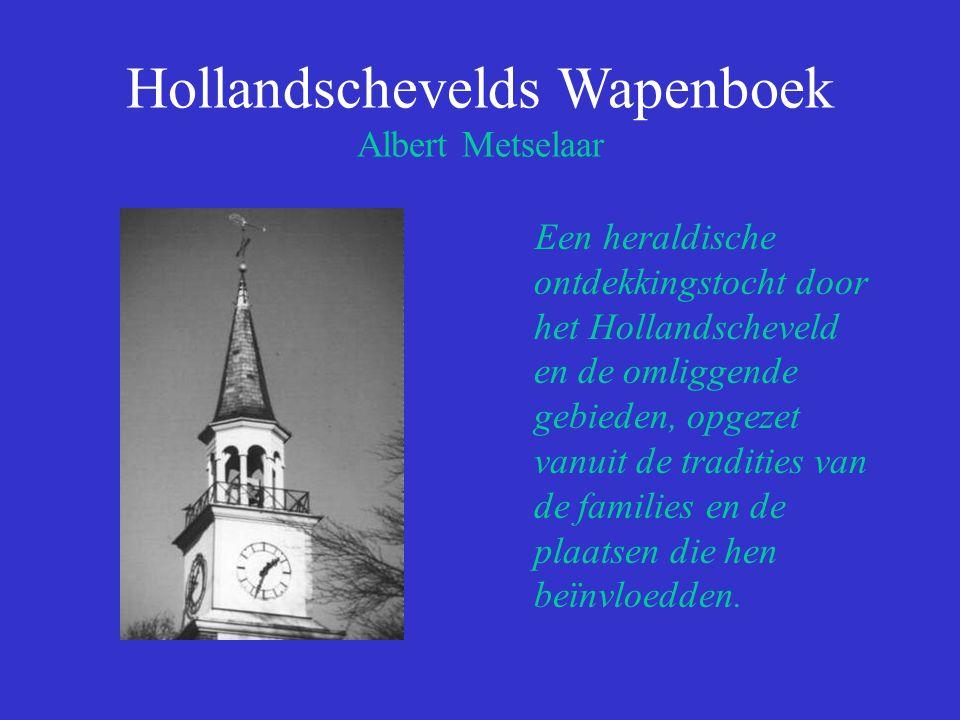 Hollandschevelds Wapenboek Albert Metselaar Een heraldische ontdekkingstocht door het Hollandscheveld en de omliggende gebieden, opgezet vanuit de tradities van de families en de plaatsen die hen beïnvloedden.