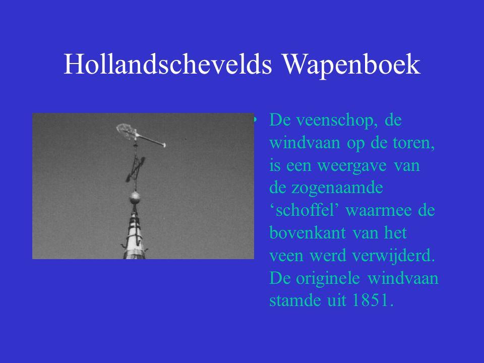 Hollandschevelds Wapenboek De veenschop, de windvaan op de toren, is een weergave van de zogenaamde 'schoffel' waarmee de bovenkant van het veen werd verwijderd.