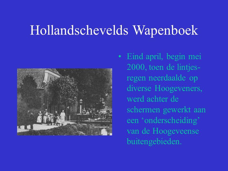 Hollandschevelds Wapenboek Het wapen van het oude uitgestrekte Hollandsche Veld, waarin we nu Holland- scheveld, Elim, Moscou, het Haagje, de Wolfsbos en delen van Nieuwlande vinden.