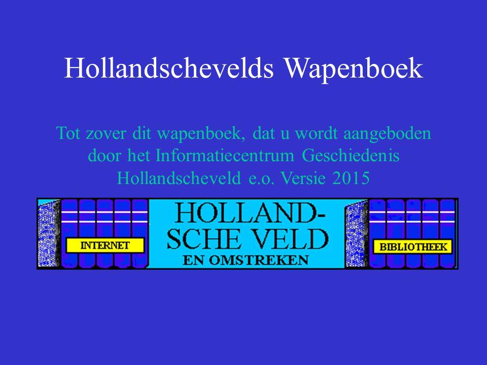 Hollandschevelds Wapenboek Tot zover dit wapenboek, dat u wordt aangeboden door het Informatiecentrum Geschiedenis Hollandscheveld e.o.