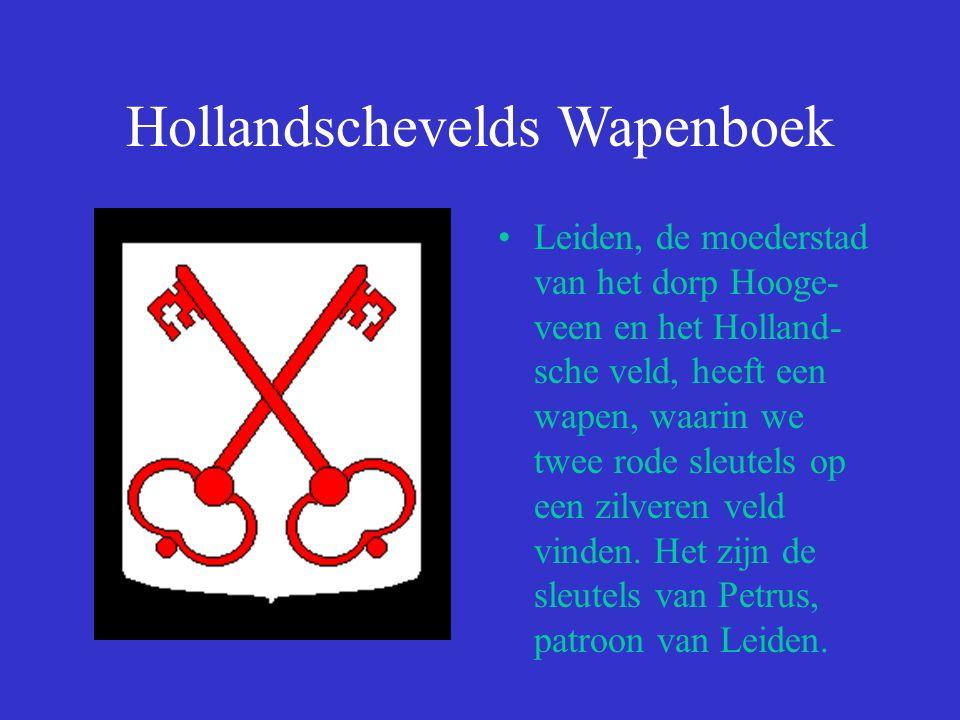 Hollandschevelds Wapenboek Leiden, de moederstad van het dorp Hooge- veen en het Holland- sche veld, heeft een wapen, waarin we twee rode sleutels op een zilveren veld vinden.