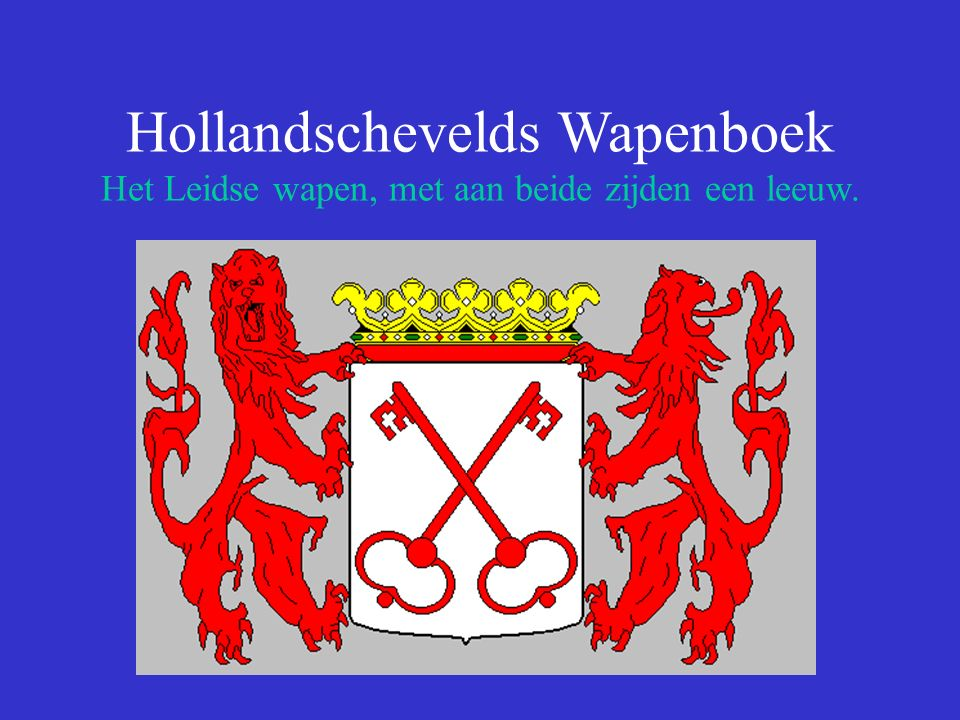 Hollandschevelds Wapenboek Wat je bijvoorbeeld zou kunnen doen met het Leidse wapen: Het wapen van de plaats Leiderdorp is ontleend aan dat van Leiden, en geeft tevens aan dat de plaats gegroeid is rondom het water.