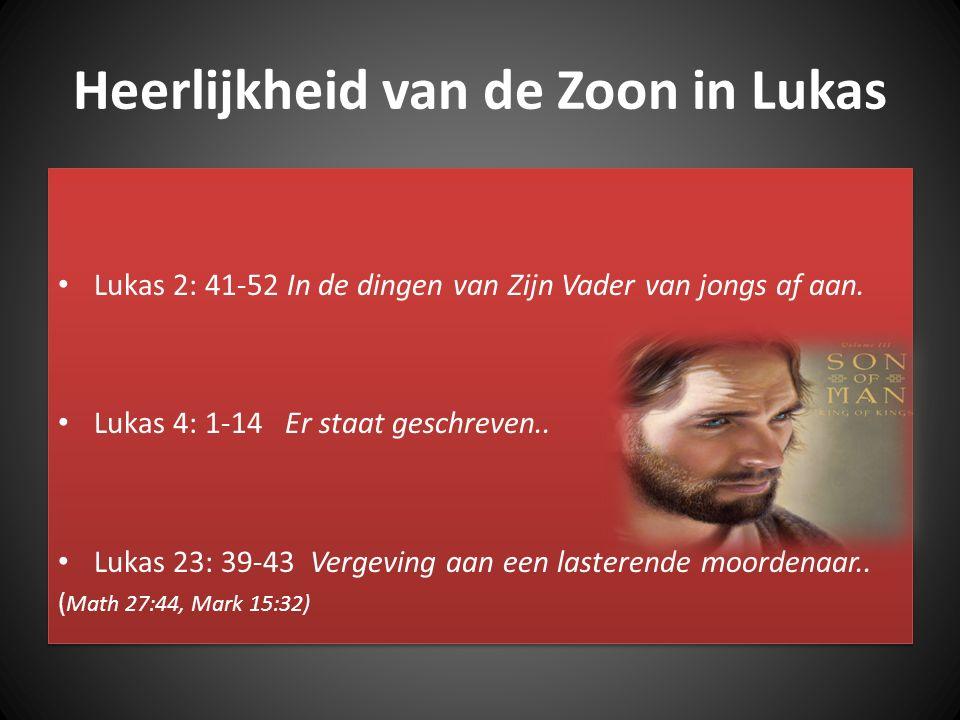 Heerlijkheid van de Zoon in Lukas Lukas 2: 41-52 In de dingen van Zijn Vader van jongs af aan. Lukas 4: 1-14 Er staat geschreven.. Lukas 23: 39-43 Ver