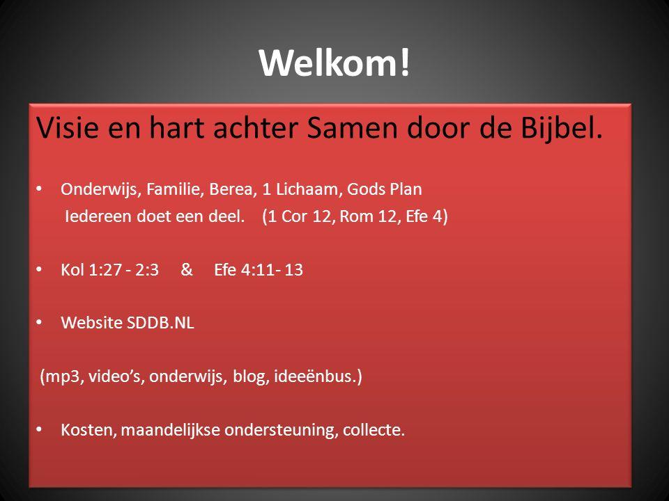 Welkom! Visie en hart achter Samen door de Bijbel. Onderwijs, Familie, Berea, 1 Lichaam, Gods Plan Iedereen doet een deel. (1 Cor 12, Rom 12, Efe 4) K