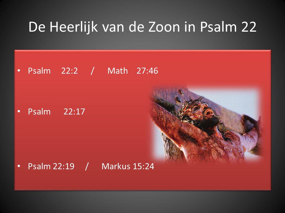 De Heerlijk van de Zoon in Psalm 22 Psalm 22:2 / Math 27:46 Psalm 22:17 Psalm 22:19 / Markus 15:24 Psalm 22:2 / Math 27:46 Psalm 22:17 Psalm 22:19 / M