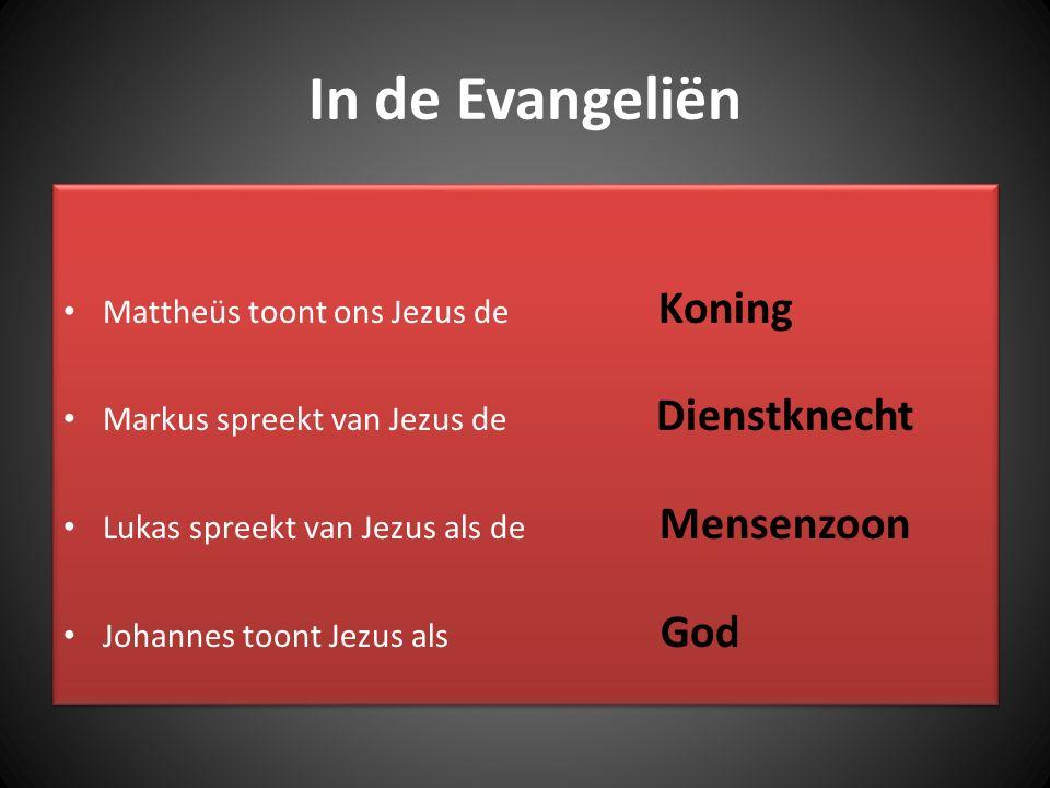 In de Evangeliën Mattheüs toont ons Jezus de Koning Markus spreekt van Jezus de Dienstknecht Lukas spreekt van Jezus als de Mensenzoon Johannes toont