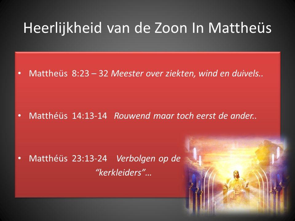 Heerlijkheid van de Zoon In Mattheüs Mattheüs 8:23 – 32 Meester over ziekten, wind en duivels.. Matthéüs 14:13-14 Rouwend maar toch eerst de ander.. M