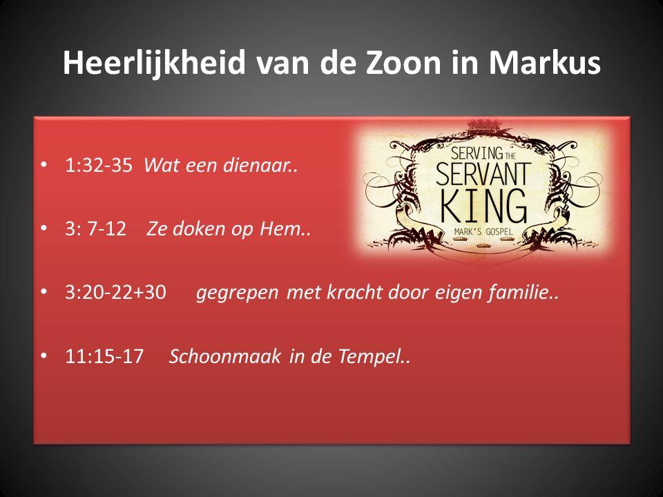 Heerlijkheid van de Zoon in Markus 1:32-35 Wat een dienaar.. 3: 7-12 Ze doken op Hem.. 3:20-22+30 gegrepen met kracht door eigen familie.. 11:15-17 Sc