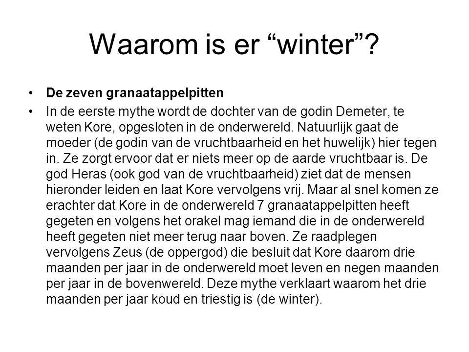 """Waarom is er """"winter""""? De zeven granaatappelpitten In de eerste mythe wordt de dochter van de godin Demeter, te weten Kore, opgesloten in de onderwere"""