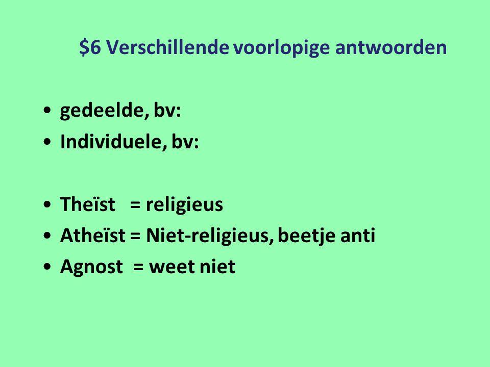 $6 Verschillende voorlopige antwoorden gedeelde, bv: Individuele, bv: Theïst = religieus Atheïst = Niet-religieus, beetje anti Agnost = weet niet