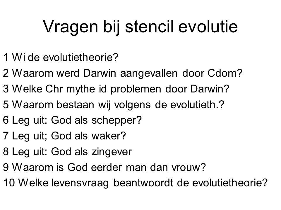 Vragen bij stencil evolutie 1 Wi de evolutietheorie? 2 Waarom werd Darwin aangevallen door Cdom? 3 Welke Chr mythe id problemen door Darwin? 5 Waarom