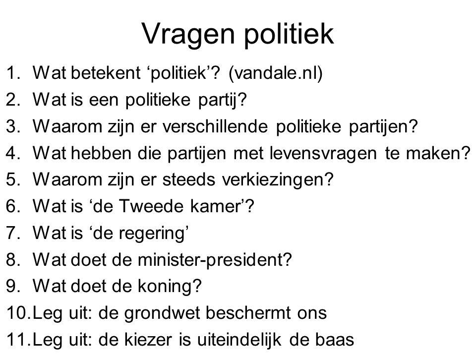 Vragen politiek 1.Wat betekent 'politiek'? (vandale.nl) 2.Wat is een politieke partij? 3.Waarom zijn er verschillende politieke partijen? 4.Wat hebben