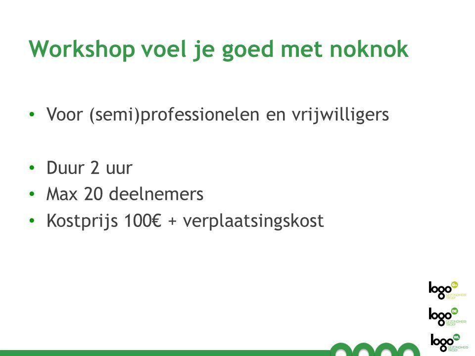 Workshop voel je goed met noknok Voor (semi)professionelen en vrijwilligers Duur 2 uur Max 20 deelnemers Kostprijs 100€ + verplaatsingskost