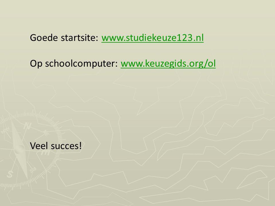 Goede startsite: www.studiekeuze123.nlwww.studiekeuze123.nl Op schoolcomputer: www.keuzegids.org/olwww.keuzegids.org/ol Veel succes!
