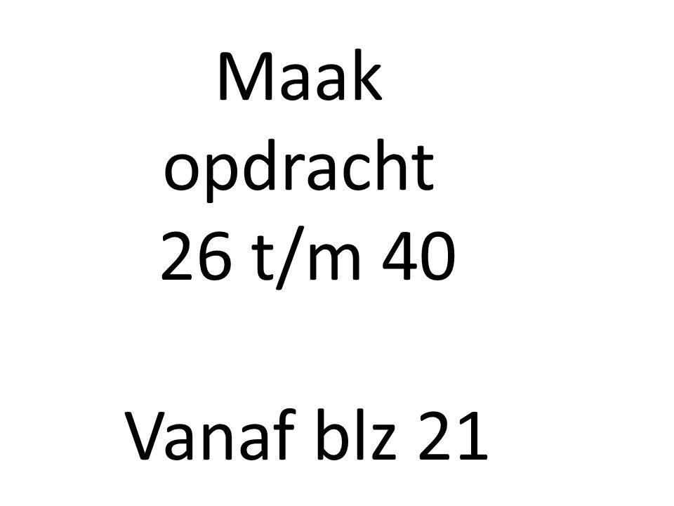 Maak opdracht 26 t/m 40 Vanaf blz 21