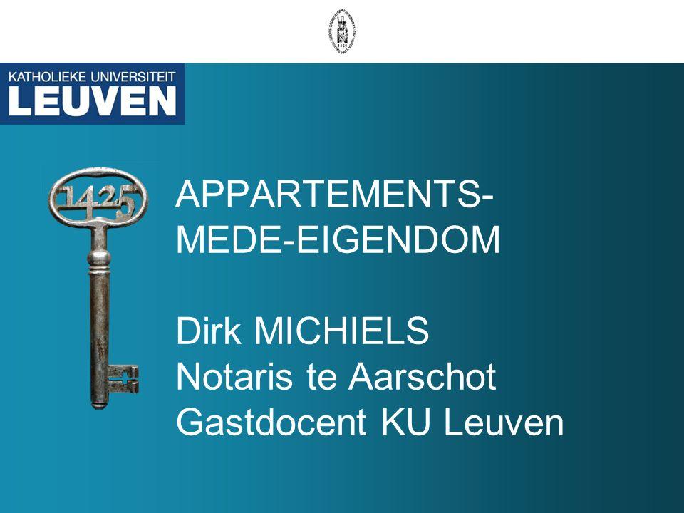 APPARTEMENTS- MEDE-EIGENDOM Dirk MICHIELS Notaris te Aarschot Gastdocent KU Leuven