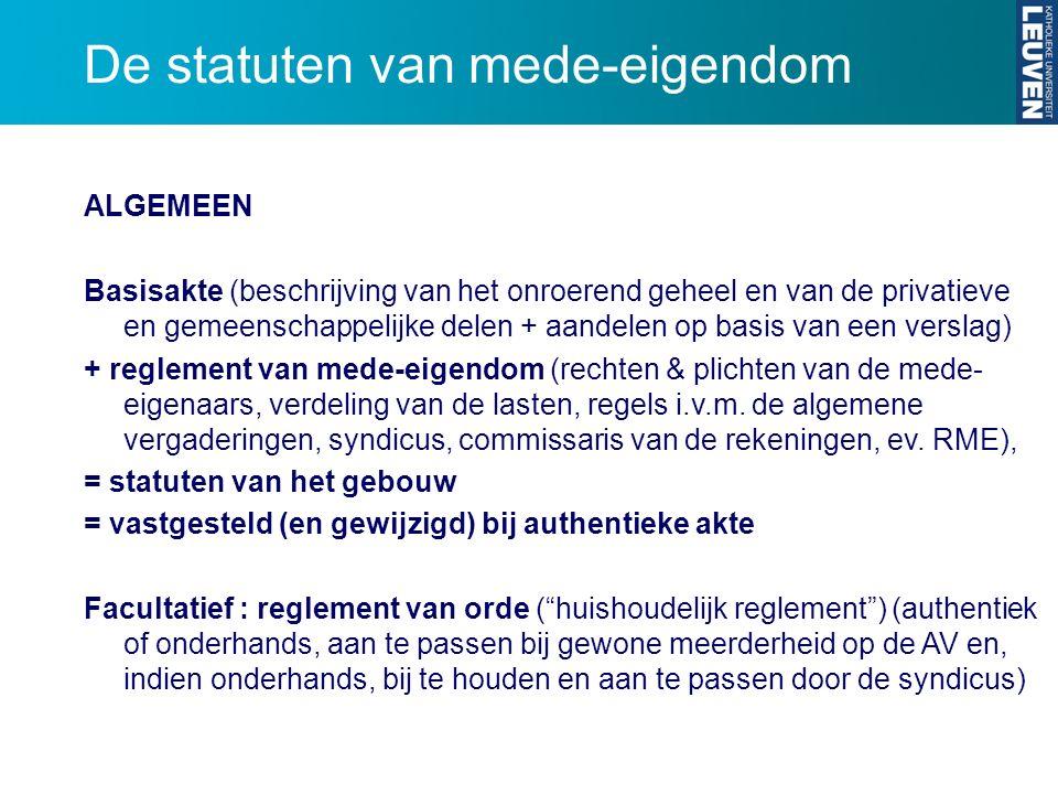 De statuten van mede-eigendom ALGEMEEN Basisakte (beschrijving van het onroerend geheel en van de privatieve en gemeenschappelijke delen + aandelen op