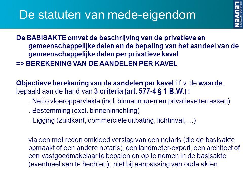 De statuten van mede-eigendom De BASISAKTE omvat de beschrijving van de privatieve en gemeenschappelijke delen en de bepaling van het aandeel van de g