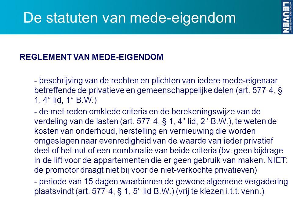 De statuten van mede-eigendom REGLEMENT VAN MEDE-EIGENDOM - beschrijving van de rechten en plichten van iedere mede-eigenaar betreffende de privatieve