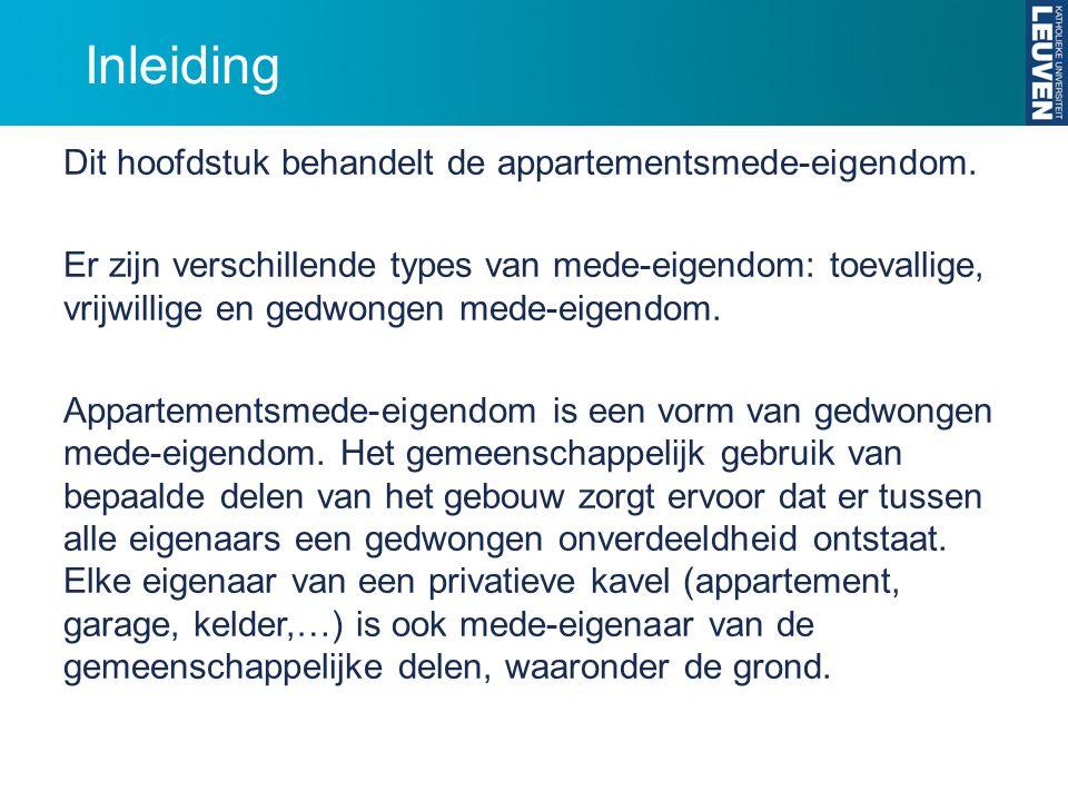 Inleiding Dit hoofdstuk behandelt de appartementsmede-eigendom. Er zijn verschillende types van mede-eigendom: toevallige, vrijwillige en gedwongen me