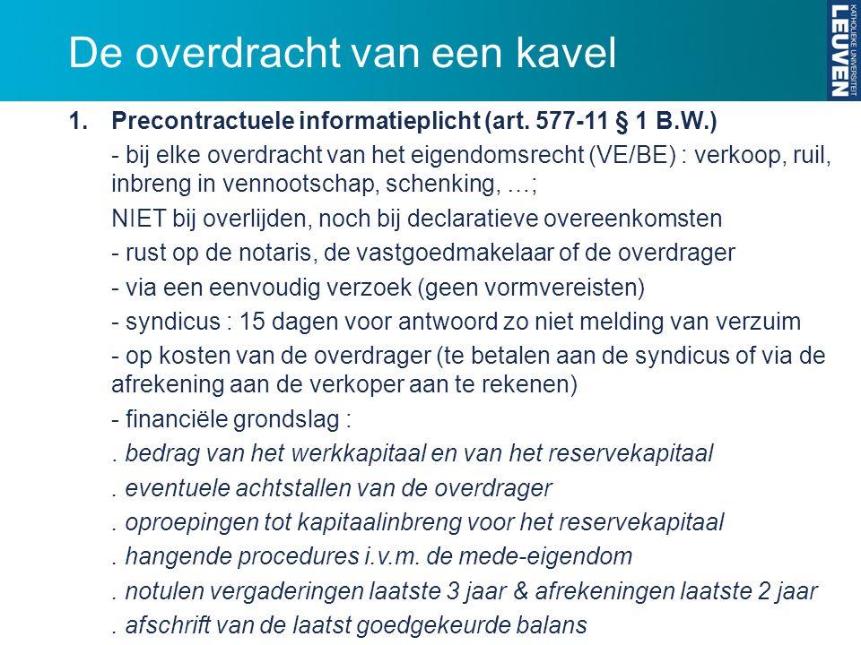 De overdracht van een kavel 1.Precontractuele informatieplicht (art. 577-11 § 1 B.W.) - bij elke overdracht van het eigendomsrecht (VE/BE) : verkoop,