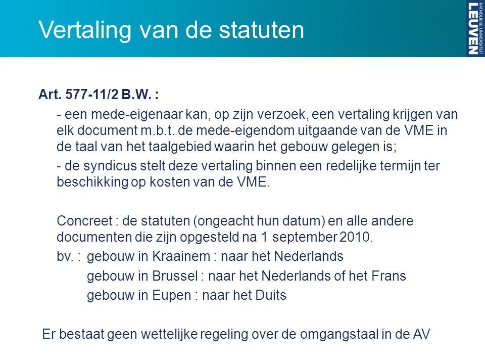 Vertaling van de statuten Art. 577-11/2 B.W. : - een mede-eigenaar kan, op zijn verzoek, een vertaling krijgen van elk document m.b.t. de mede-eigendo