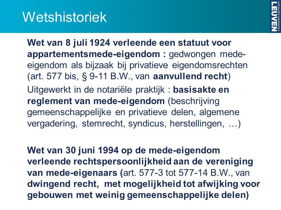 Wetshistoriek Wet van 8 juli 1924 verleende een statuut voor appartementsmede-eigendom : gedwongen mede- eigendom als bijzaak bij privatieve eigendoms
