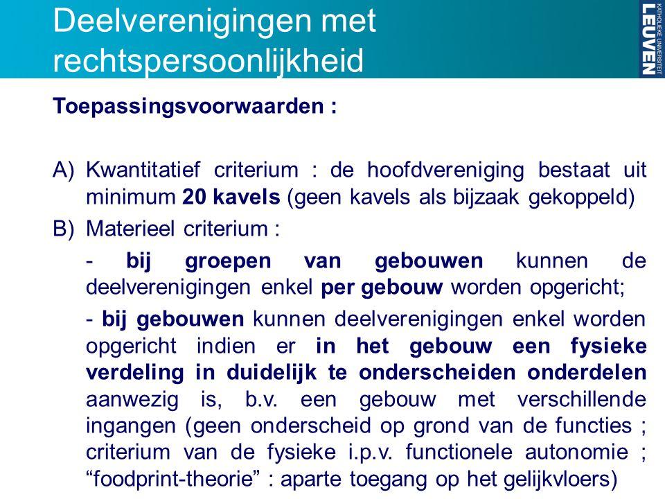 Deelverenigingen met rechtspersoonlijkheid Toepassingsvoorwaarden : A)Kwantitatief criterium : de hoofdvereniging bestaat uit minimum 20 kavels (geen