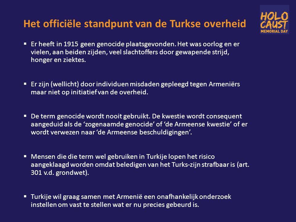 Het officiële standpunt van de Turkse overheid  Er heeft in 1915 geen genocide plaatsgevonden.