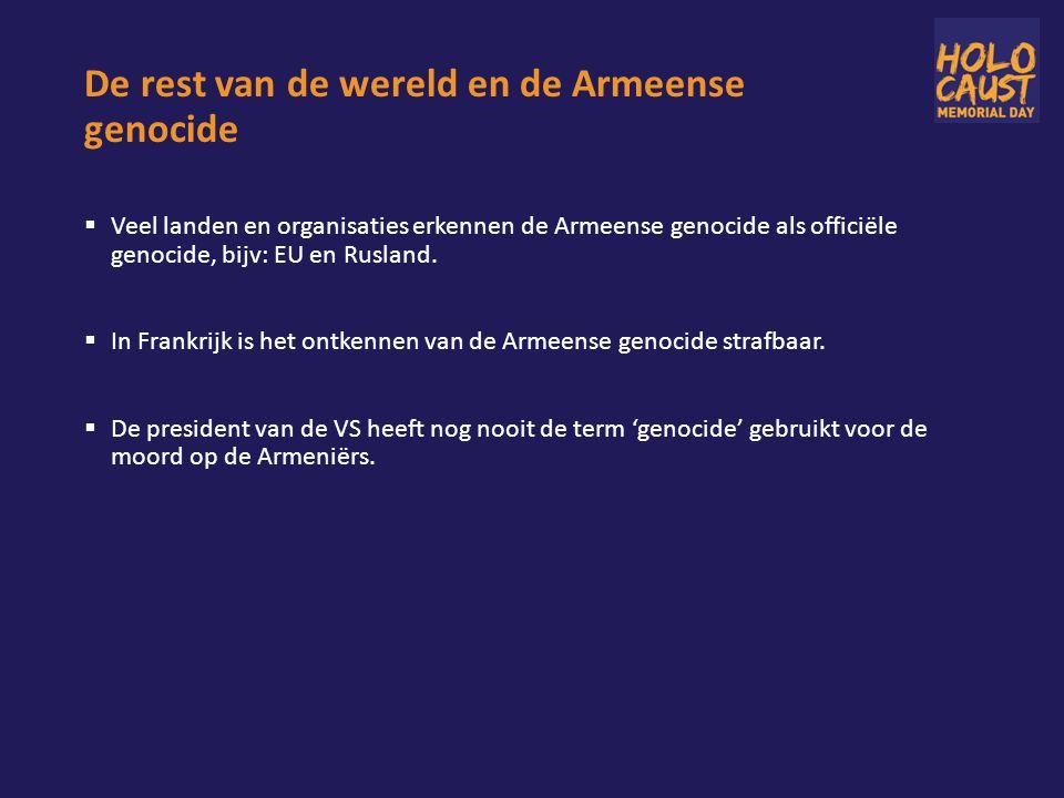 De rest van de wereld en de Armeense genocide  Veel landen en organisaties erkennen de Armeense genocide als officiële genocide, bijv: EU en Rusland.