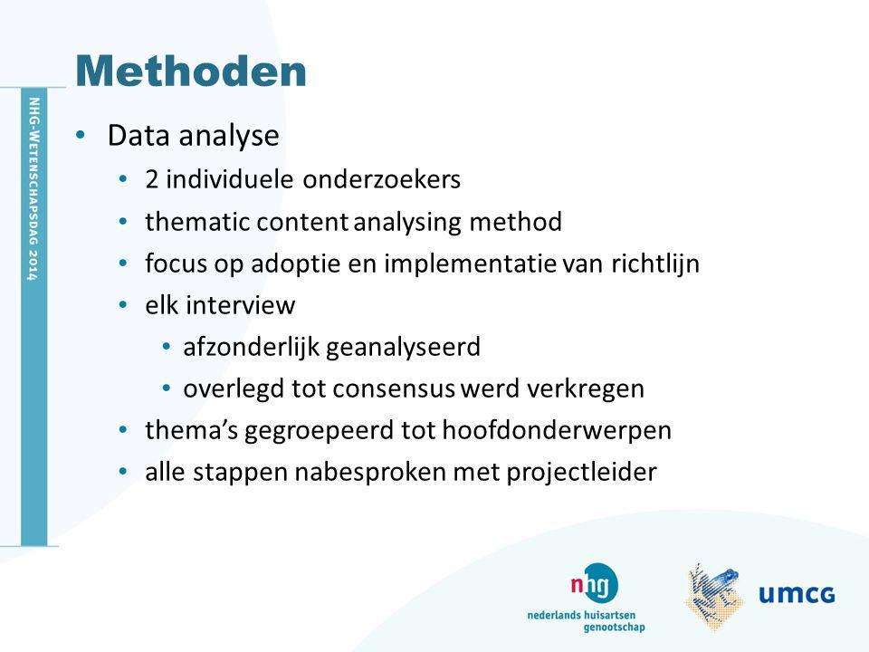 Methoden Data analyse 2 individuele onderzoekers thematic content analysing method focus op adoptie en implementatie van richtlijn elk interview afzonderlijk geanalyseerd overlegd tot consensus werd verkregen thema's gegroepeerd tot hoofdonderwerpen alle stappen nabesproken met projectleider