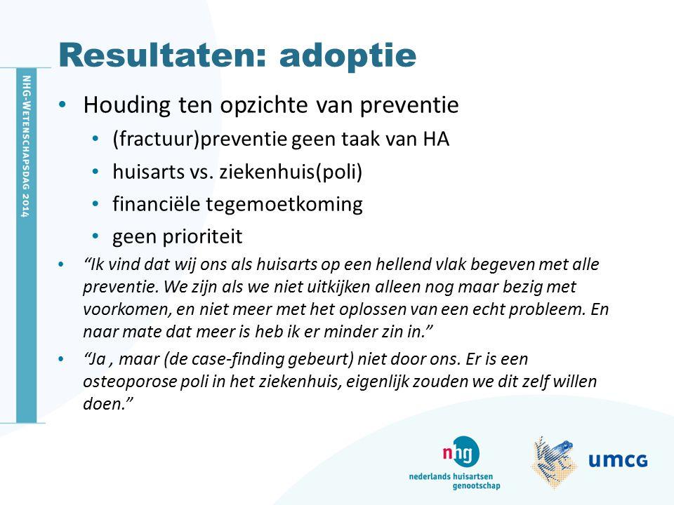 Resultaten: adoptie Houding ten opzichte van preventie (fractuur)preventie geen taak van HA huisarts vs.