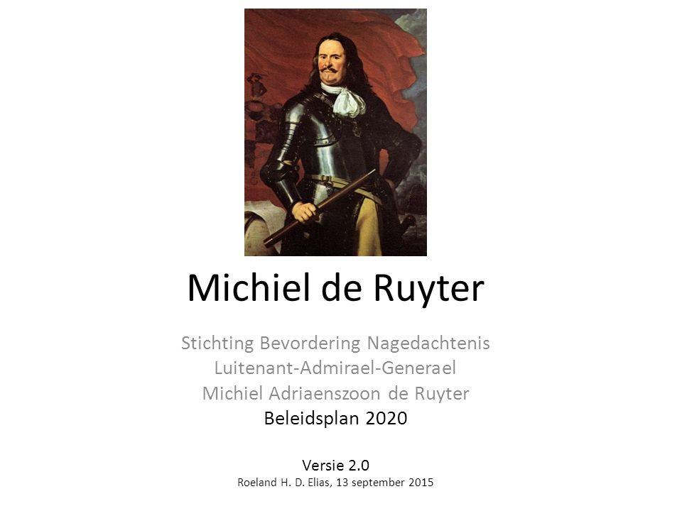 Michiel de Ruyter Stichting Bevordering Nagedachtenis Luitenant-Admirael-Generael Michiel Adriaenszoon de Ruyter Beleidsplan 2020 Versie 2.0 Roeland H.