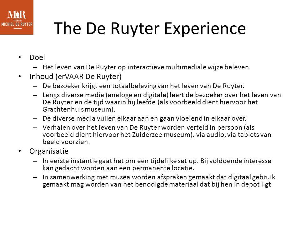 The De Ruyter Experience Doel – Het leven van De Ruyter op interactieve multimediale wijze beleven Inhoud (erVAAR De Ruyter) – De bezoeker krijgt een totaalbeleving van het leven van De Ruyter.