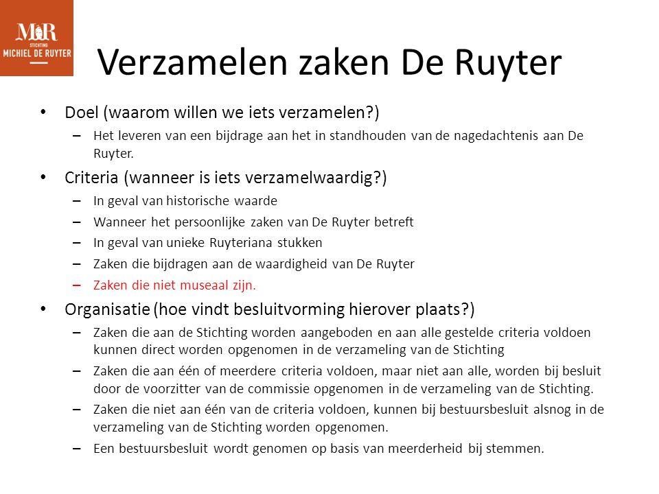 Verzamelen zaken De Ruyter Doel (waarom willen we iets verzamelen ) – Het leveren van een bijdrage aan het in standhouden van de nagedachtenis aan De Ruyter.