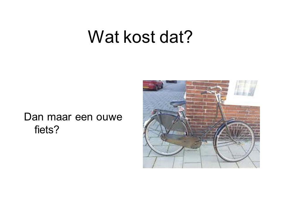 Wat kost dat? Dan maar een ouwe fiets?