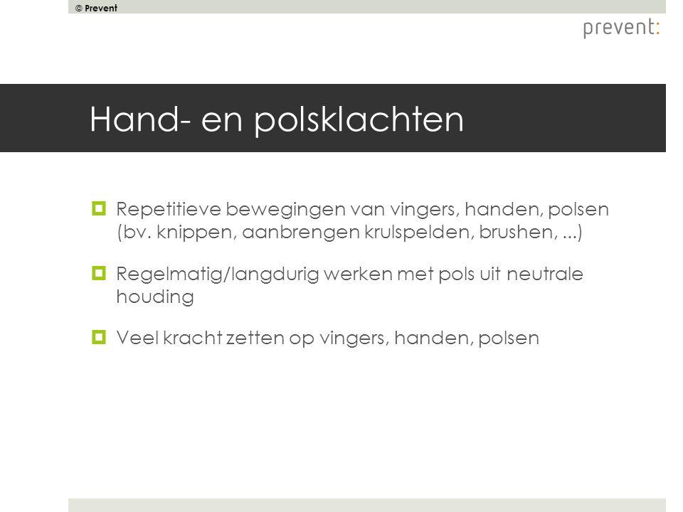 © Prevent Hand- en polsklachten  Repetitieve bewegingen van vingers, handen, polsen (bv. knippen, aanbrengen krulspelden, brushen,...)  Regelmatig/l