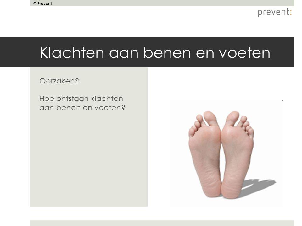 © Prevent Klachten aan benen en voeten Oorzaken? Hoe ontstaan klachten aan benen en voeten?