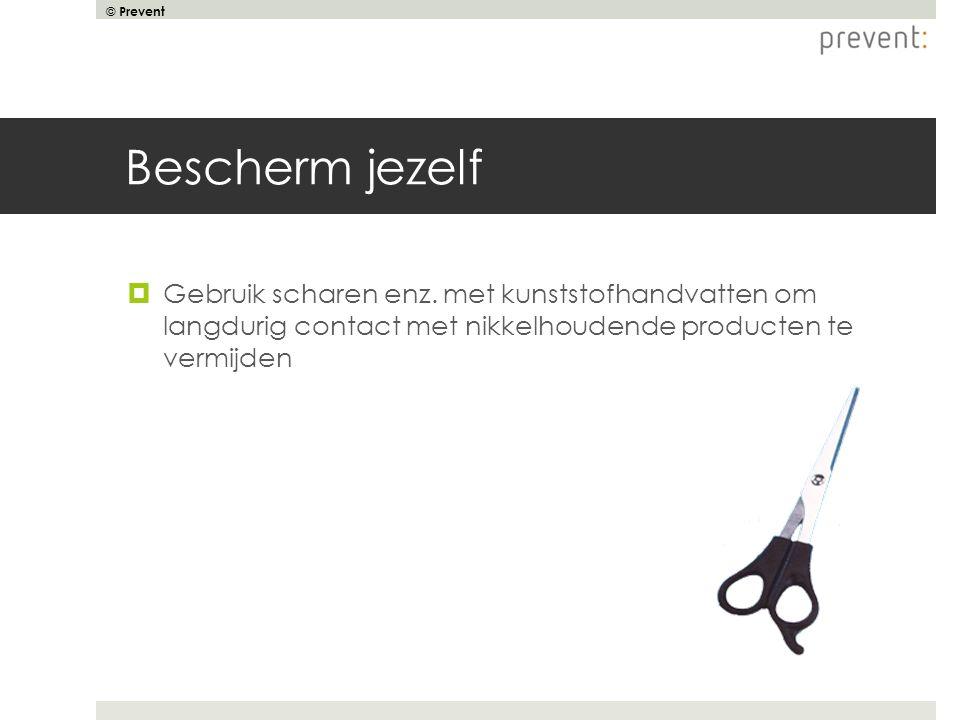 © Prevent Bescherm jezelf  Gebruik scharen enz. met kunststofhandvatten om langdurig contact met nikkelhoudende producten te vermijden