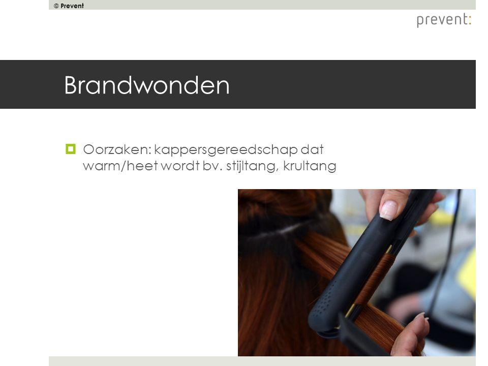 © Prevent Brandwonden  Oorzaken: kappersgereedschap dat warm/heet wordt bv. stijltang, krultang