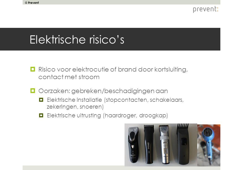 © Prevent Elektrische risico's  Risico voor elektrocutie of brand door kortsluiting, contact met stroom  Oorzaken: gebreken/beschadigingen aan  Ele