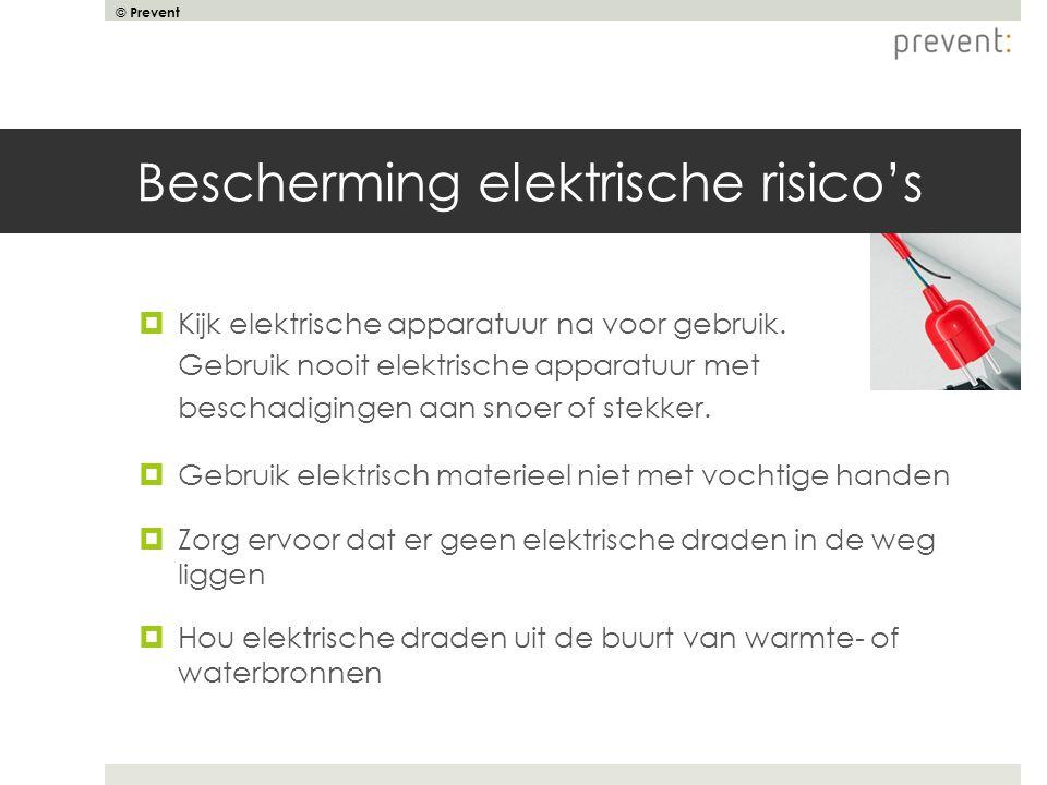 © Prevent Bescherming elektrische risico's  Kijk elektrische apparatuur na voor gebruik. Gebruik nooit elektrische apparatuur met beschadigingen aan