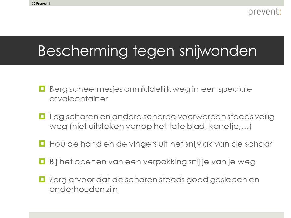 © Prevent Bescherming tegen snijwonden  Berg scheermesjes onmiddellijk weg in een speciale afvalcontainer  Leg scharen en andere scherpe voorwerpen