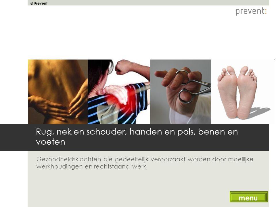 © Prevent Rug, nek en schouder, handen en pols, benen en voeten Gezondheidsklachten die gedeeltelijk veroorzaakt worden door moeilijke werkhoudingen e
