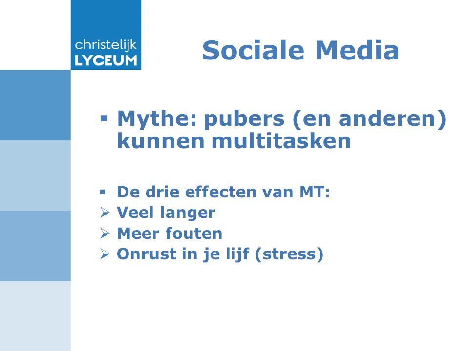 Sociale Media  Mythe: pubers (en anderen) kunnen multitasken  De drie effecten van MT:  Veel langer  Meer fouten  Onrust in je lijf (stress)