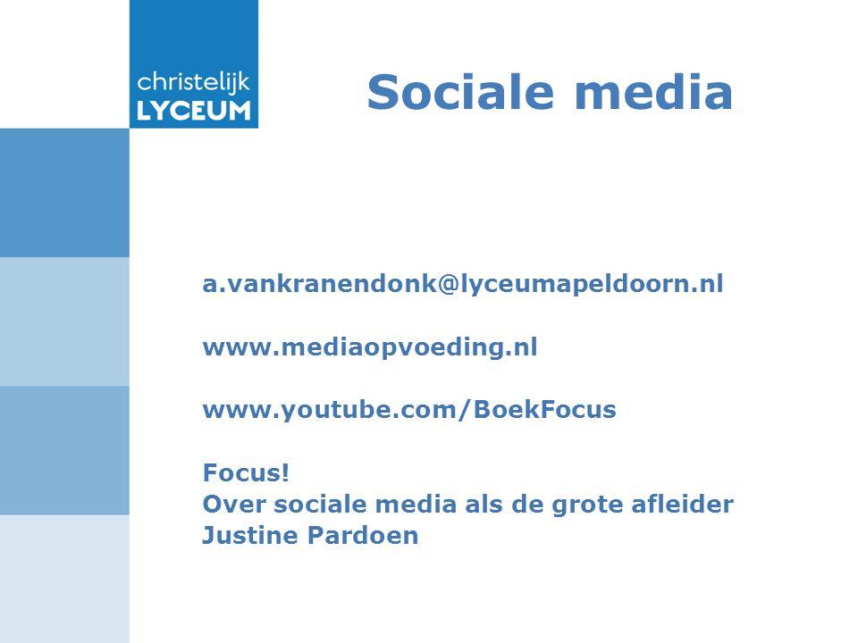Sociale media a.vankranendonk@lyceumapeldoorn.nl www.mediaopvoeding.nl www.youtube.com/BoekFocus Focus.