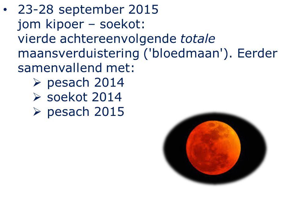 23-28 september 2015 jom kipoer – soekot: vierde achtereenvolgende totale maansverduistering ('bloedmaan'). Eerder samenvallend met:  pesach 2014  s