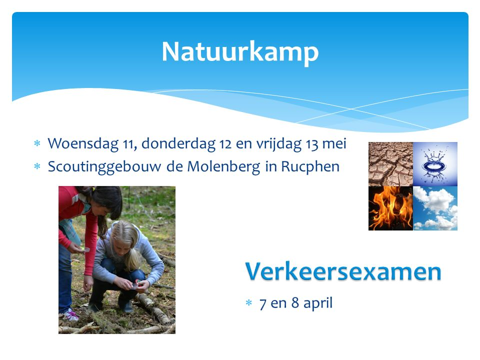  Woensdag 11, donderdag 12 en vrijdag 13 mei  Scoutinggebouw de Molenberg in Rucphen Natuurkamp  7 en 8 april
